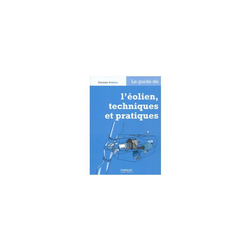 Guide de l'éolien techniques et pratiques (Le)