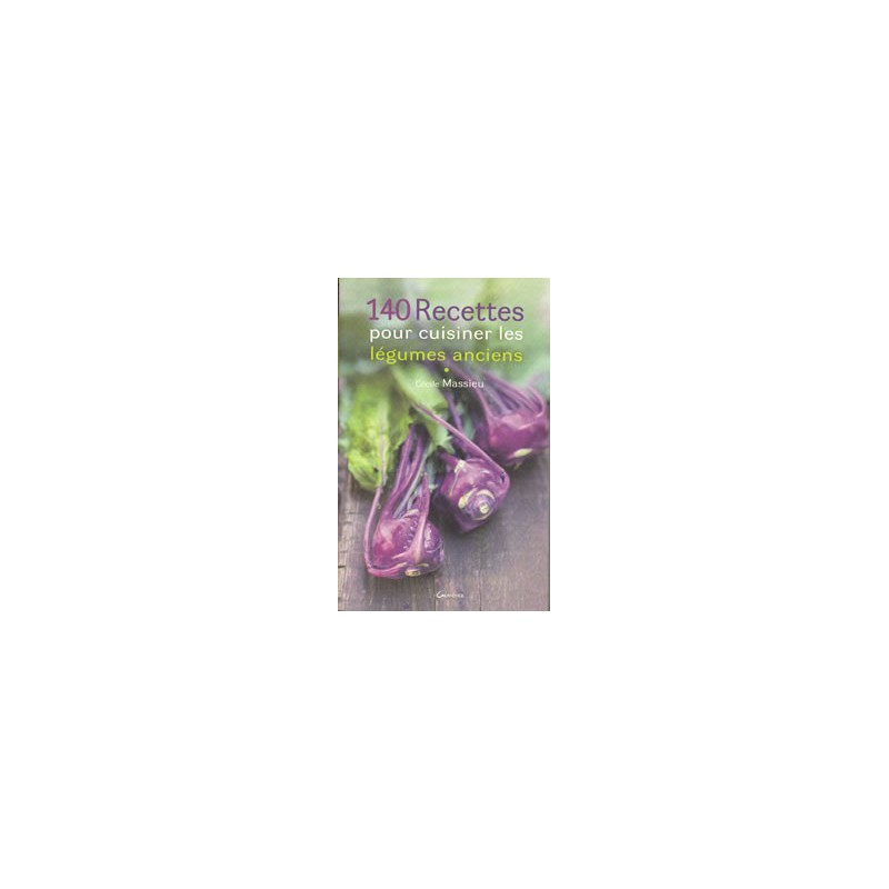 140 recettes pour cuisines les légumes anciens