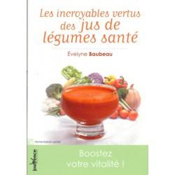 Incroyables vertus des jus de légumes santé (Les)