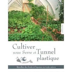 Cultiver sous serre et tunnel plastique