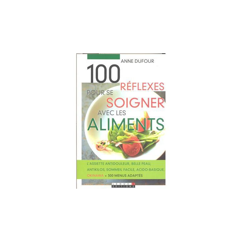 100 réflexes pour se soigner avec les aliments
