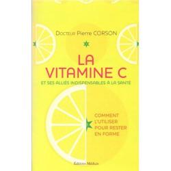 Vitamine C (La) Et ses alliés indispensables à la santé