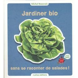 Jardiner bio sans se raconter de salades !