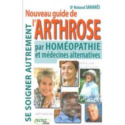 Nouveau guide de l'arthrose par homéopathie et médecines alternatives
