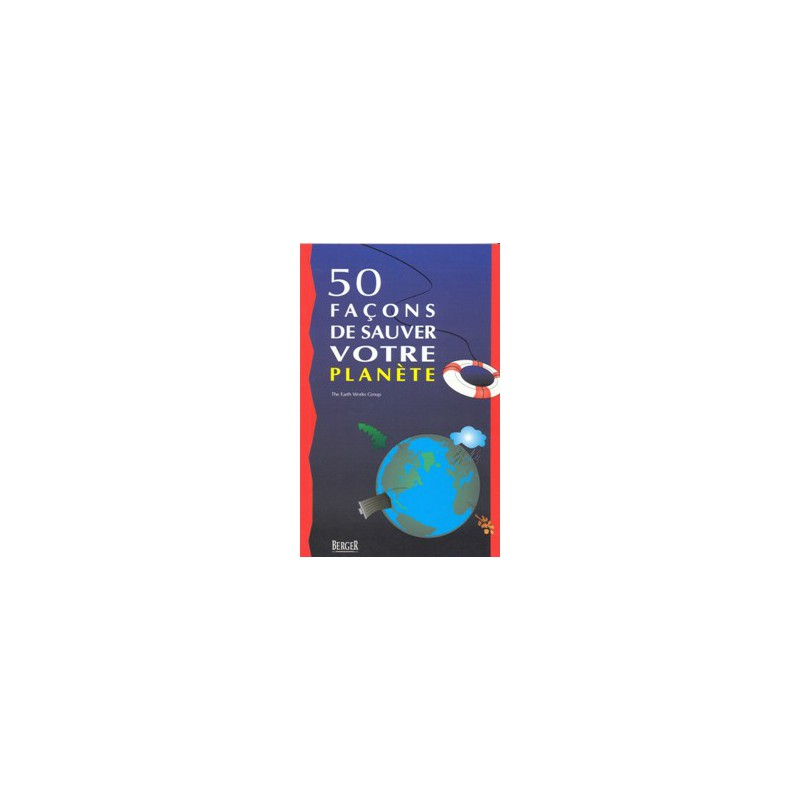 50 façons de sauver votre planète